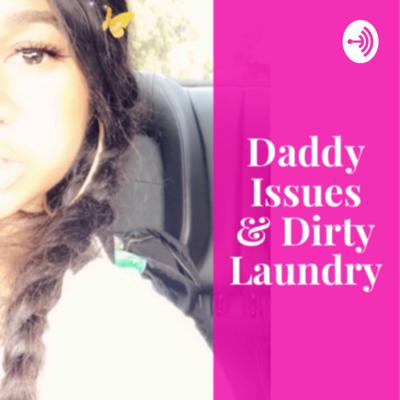 Daddy Issues & Dirty Laundry