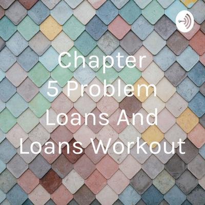 Chapter 5 Problem Loans And Loans Workout