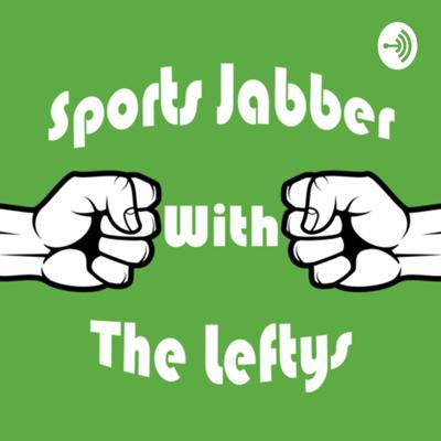 Sports Jabber With The Leftys
