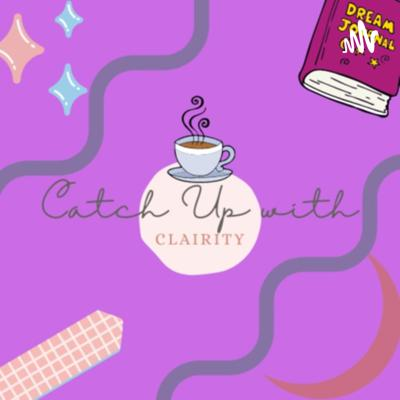 Catch Up with Clairity