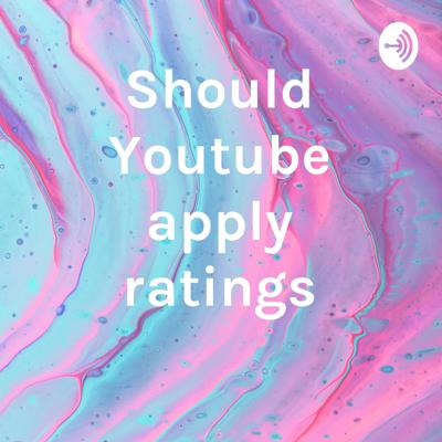 Should Youtube apply ratings