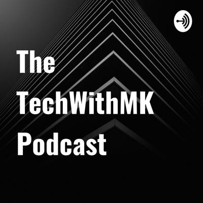 The TechWithMK Podcast