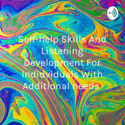 Self-help Skills And Listening Development For Indidviduals With Additional needs