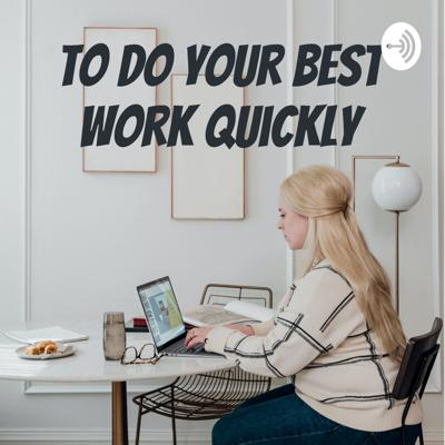 To Do Your Best Work Quickly