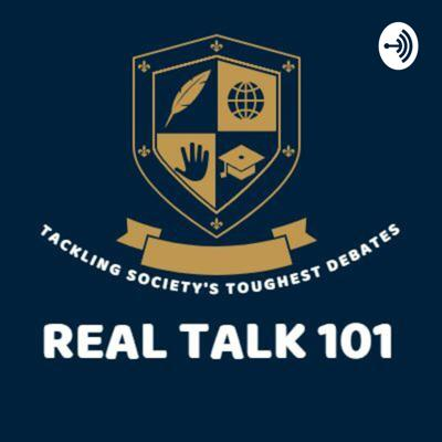 Real Talk 101 - Tackling Society's Toughest Debates