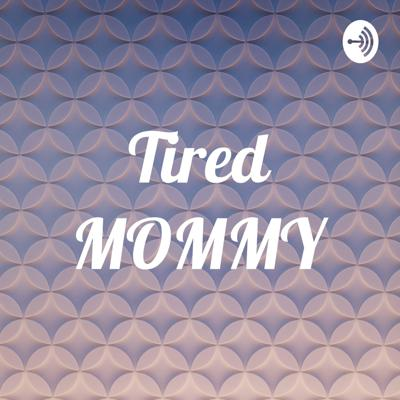 Tired MOMMY