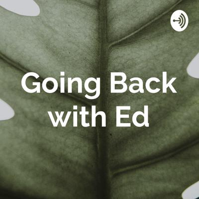 Going Back with Ed