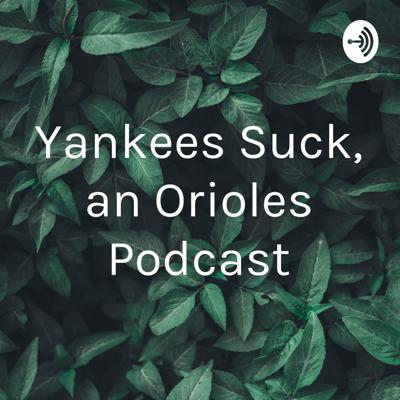 Yankees Suck, an Orioles Podcast