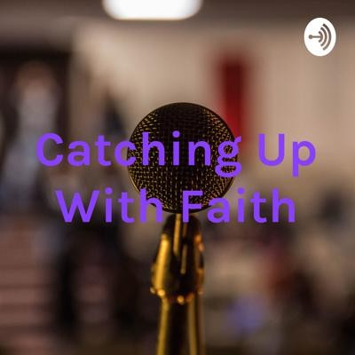 Catching Up With Faith