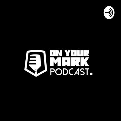 On Your Mark - The Podcast