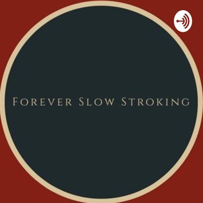 Forever Slow Stroking, The Podcast