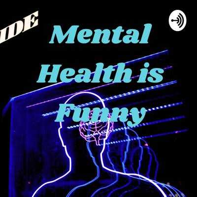 Mental Health is Funny