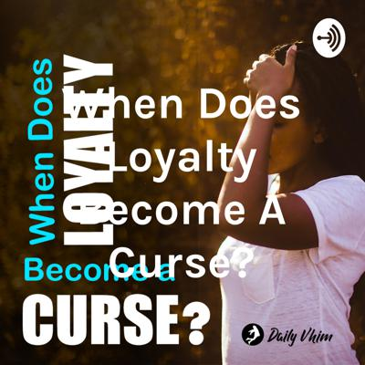 When does loyalty become a curse?
