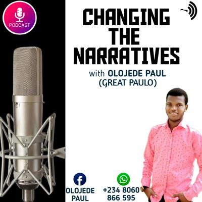 CHANGING THE NARRATIVES With OLOJEDE PAUL (GREAT PAULO)