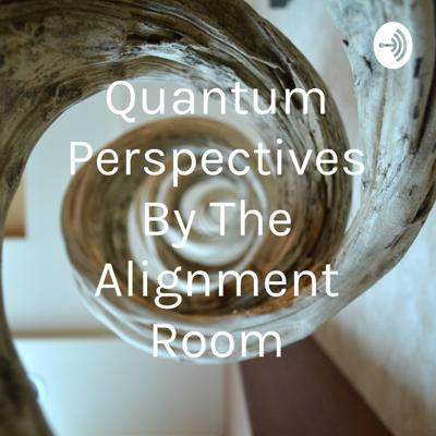 Quantum Perspectives By The Alignment Room