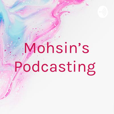 Mohsin's Podcasting