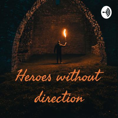 Heroes without direction