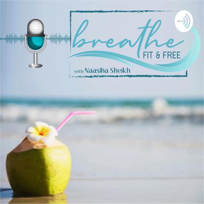 Breathe Fit and Free with Naasiha Sheikh