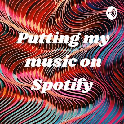 Putting my music on Spotify