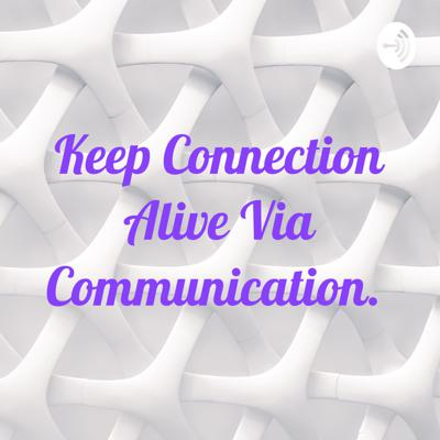 Keep Connection Alive Via Communication.