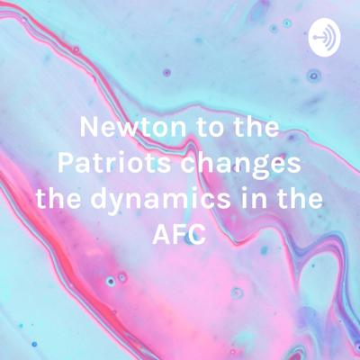 Newton to the Patriots changes the dynamics in the AFC