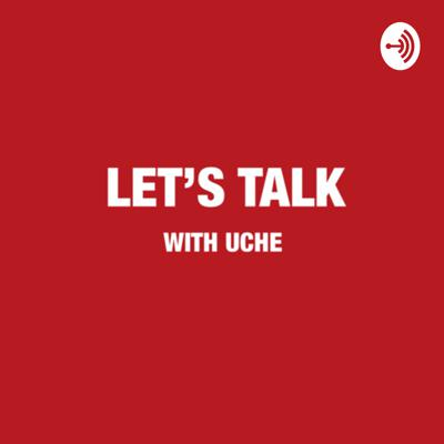 Let's talk with Uche