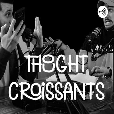 THOUGHT CROISSANTS