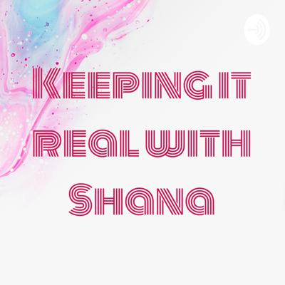 Keeping it real with Shana