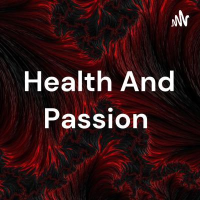 Health And Passion