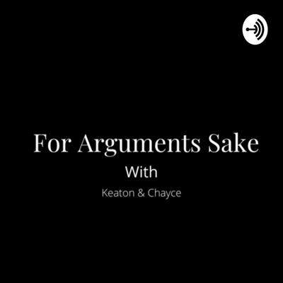 For Arguments Sake with Keaton and Chayce