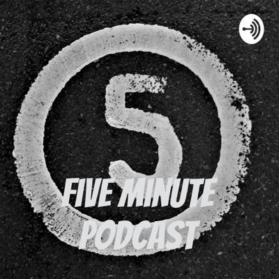 Five minute Podcast