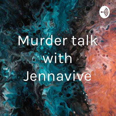 Murder talk with Jennavive