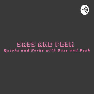 Quirks and Perks with Sass and Pesh