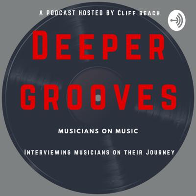 Deeper Grooves: Musicians on Music-Hosted by Cliff Beach