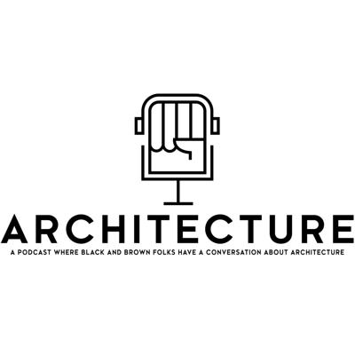 A podcast where black and brown folks have a conversation about architecture.
