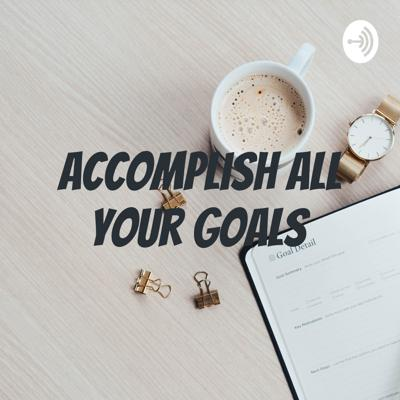 Accomplish All Your Goals