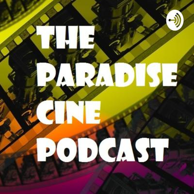 The Paradise Cine Podcast