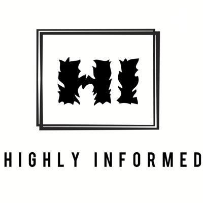 May we welcome you to Highly informed. The podcast where we free our minds while easing our minds.  Here we discuss all current events, sports, musice, life, self care and more. Come and be apart of great conversations and good times only on the Highly Inforned podcast.
