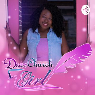 Dear Church Girl: The Podcast