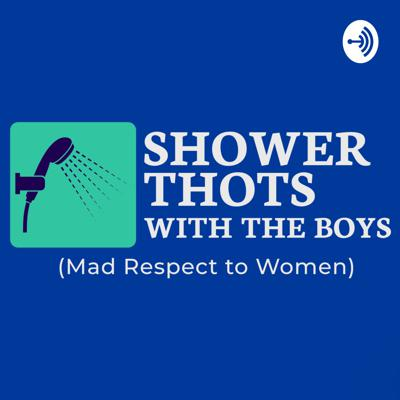 Shower Thots with the Boys (Mad Respect to Women)