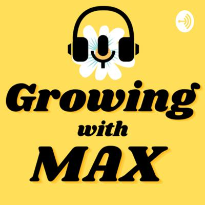 Growing With Max
