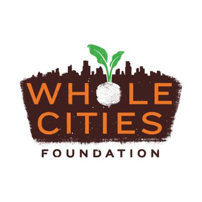 Whole Cities Foundation   Healthy Food for All