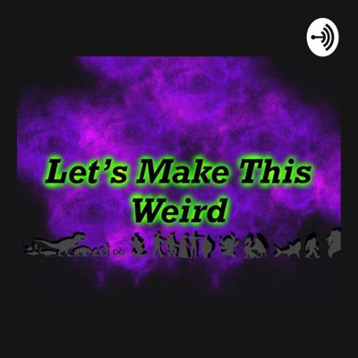 Let's Make This Weird