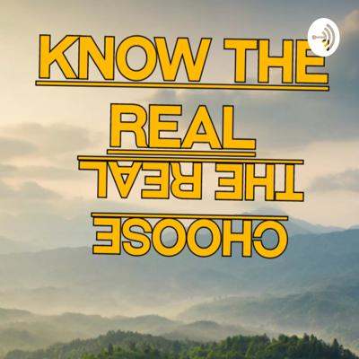KNOW THE REAL.. CHOOSE THE REAL