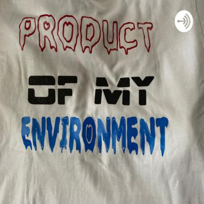 Product Of My Environment