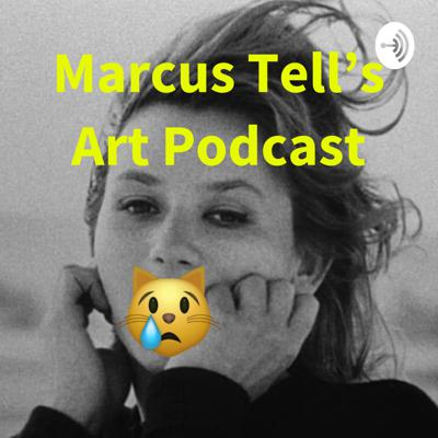 Marcus Tell's Art Podcast