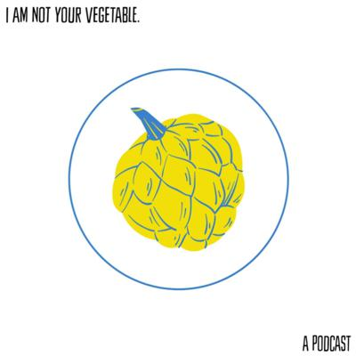 I Am Not Your Vegetable.