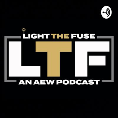 Light The Fuse:An AEW Podcast