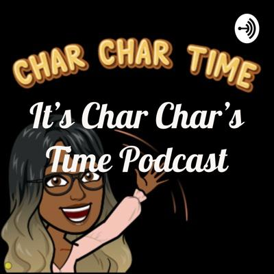It's Char Char's Time Podcast
