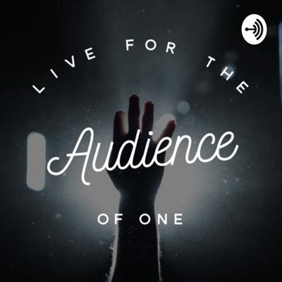 Live For The Audience Of ONE